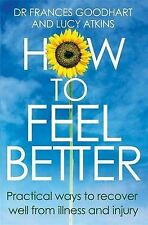 How to Feel Better: Practical Ways to Recover Well from Illness and Injury by...