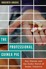 The Professional Guinea Pig: Big Pharma and the Risky World of Human Subjects b