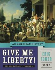 Give Me Liberty! : An American History by Eric Foner (2014, Paperback)