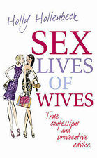 Sex Lives of Wives: True confessions and provocative advice, Hollenbeck, Holly