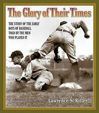 The Glory of Their Times : The Story of the Early Days of Baseball Told by...