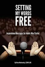 Setting My Words Free : Inspirational Messages for Adults Who Stutter by...