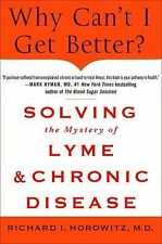 Why Can't I Get Better? : Solving the Mystery of Lyme and Chronic Disease by...