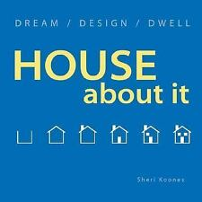 House about It : Dream - Design - Dwell by Sheri Koones (2004, Hardcover)