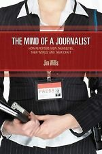 The Mind of a Journalist: How Reporters View Themselves, Their World, and Their