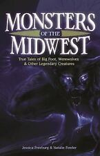 Monsters of the Midwest : True Tales of Big Foot, Werewolves and Other...