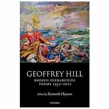 Broken Hierarchies : Poems 1952-2012 by Geoffrey Hill (2014, Hardcover)