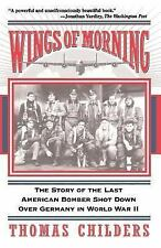 Wings of Morning : The Story of the Last American Bomber Shot down over...