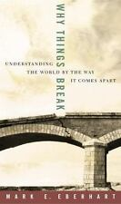 Why Things Break: Understanding the World by the Way It Comes Apart by Eberhart