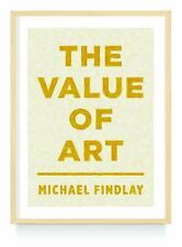 The Value of Art : Money, Power, Beauty by Michael Findlay (2014, Paperback)
