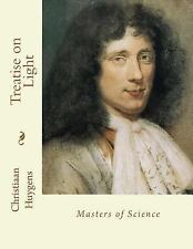 Treatise on Light : Masters of Science by Christiaan Huygens (2013,...