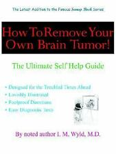 How to Remove Your Own Brain Tumor!: The Ultimate Self Help Guide (Sun-ExLibrary