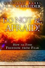 Do Not Be Afraid! : How to Find Freedom from Fear by Rabbi K. A. Schneider...