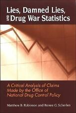 Lies, Damned Lies, and Drug War Statistics: A Critical Analysis of Claims Made b