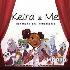 Keira and Me Ser.: Keira and Me : Homonyms and Homophones by Marsay...
