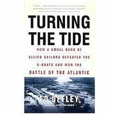 Turning the Tide: How a Small Band of Allied Sailors Defeated the U-boats and Wo