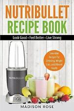 Nutribullet Recipe Book : Smoothie Recipes for Detoxing, Weight Loss, and...
