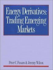 Energy Derivatives: Trading Emerging Markets Fusaro, Peter C., Wilcox, Jeremy H