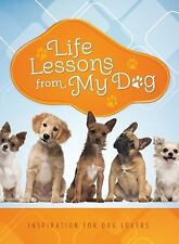 Life Lessons from My Dog: Inspiration for Dog Lovers, Compiled by Barbour Staff,