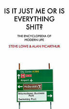 Is it Just Me or is Everything Shit?: The Encyclopedia of Modern Life, Alan McAr