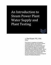 An Introduction to Steam Power Plant Water Supply and Plant Testing by J....