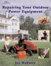 Repairing Your Outdoor Power Equipment (Trade) by Jay Webster (2001, Paperback)