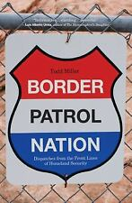 Border Patrol Nation: Dispatches from the Front Lines of Homeland Security City