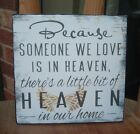 shabby vintage chic BECAUSE SOMEONE WE LOVE IS IN HEAVEN sign plaque 6x6