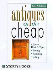 Antiques on the Cheap: A Savvy Dealer's Tips: Buying, Restoring, Selling McKenz