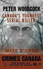 Crimes Canada True Crimes That Shocked the Nation: Peter Woodcock: Canada's...