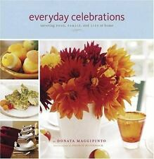 Everyday Celebrations Savoring Food Family and Life at Home by Donata Maggipinto