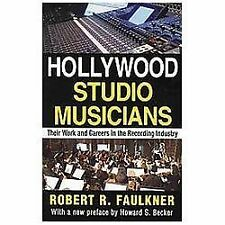 Hollywood Studio Musicians: Their Work and Careers in the Recording Industry