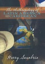 Anthropology of Latin America and the Caribbean by Sanabria, Harry