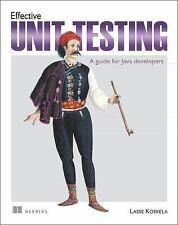 Effective Unit Testing : A Guide for Java Developers by Lasse Koskela (2013,...