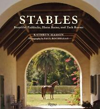 Stables : Beautiful Paddocks, Horse Barns, and Tack Rooms by Kathryn Masson...