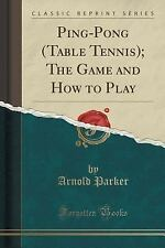 Ping-Pong (Table Tennis); the Game and How to Play (Classic Reprint) by...