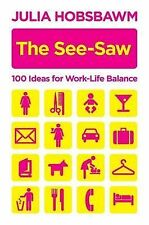 The See-saw: 100 Ideas for Work-life Balance: 100 Recipes for Work-life Balance,