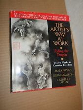The arist's way At Work: Riding the Dragon by Mark Bryan, Julia Cameron, Catheri