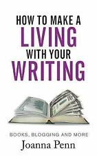 How to Make a Living with Your Writing : Books, Blogging and More by Joanna...