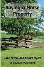 Buying a Horse Property : Buy the Right Property, for the Right Price, in the...