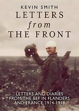 Letters From the Front: Letters and Diaries from the BEF in Flanders and France,