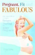 Pregnant, Fit and Fabulous: Your Complete Guide to Exercise Before, During and A