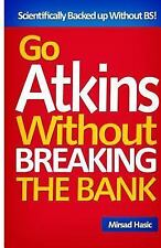 Go Atkins Without Breaking the Bank by Mirsad Hasic (2013, Paperback)