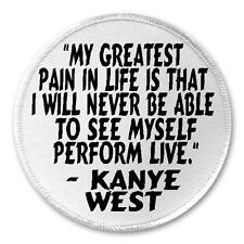"""My Greatest Pain Never See Myself Live Kanye West Quote - 3"""" Sew / Iron On Patch"""