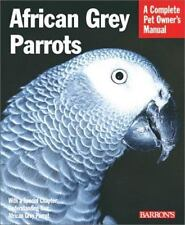 African Grey Parrots: Everything About History, Care, Nutrition, Handling, and B