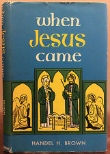 WHEN JESUS CAME By Handel H. Brown - 1963