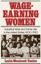Wage-Earning Women : Industrial Work and Family Life in the United States,...