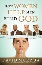 How Women Help Men Find God by David Murrow (2008, Paperback)