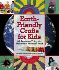 Earth-Friendly Crafts for Kids: 50 Awesome Things to Make with Recycle-ExLibrary