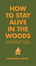 How to Stay Alive in the Woods: A Complete Guide to Food, Shelter and Self-Pres